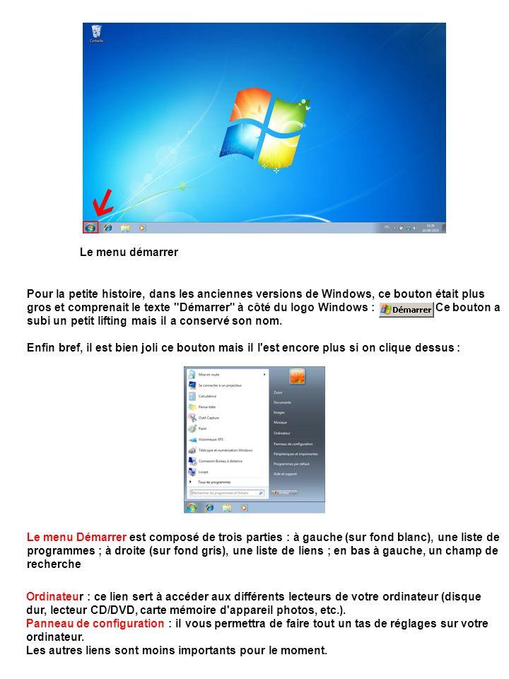 Le menu démarrer Pour la petite histoire, dans les anciennes versions de Windows, ce bouton était plus gros et comprenait le texte