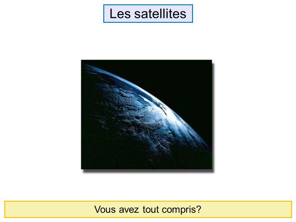Les satellites Vous avez tout compris?