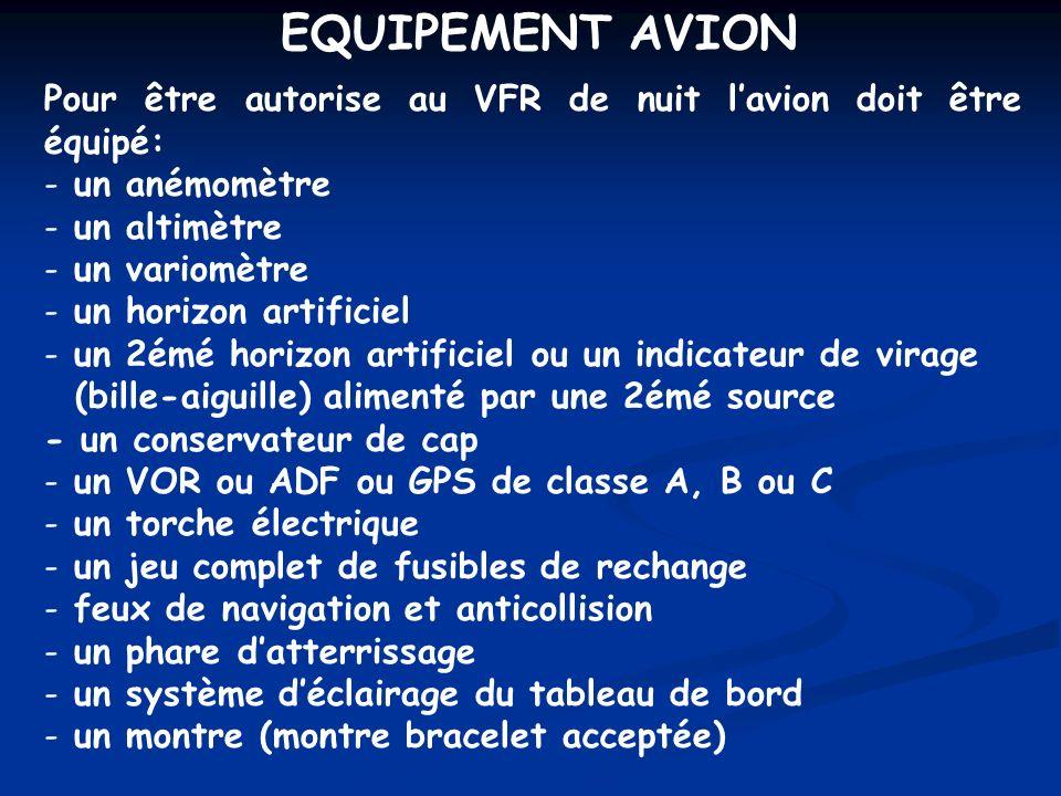 EQUIPEMENT AVION Pour être autorise au VFR de nuit lavion doit être équipé: - un anémomètre - un altimètre - un variomètre - un horizon artificiel - u