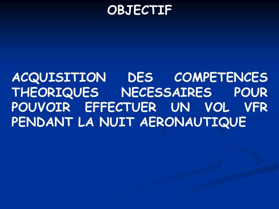 OBJECTIF ACQUISITION DES COMPETENCES THEORIQUES NECESSAIRES POUR POUVOIR EFFECTUER UN VOL VFR PENDANT LA NUIT AERONAUTIQUE