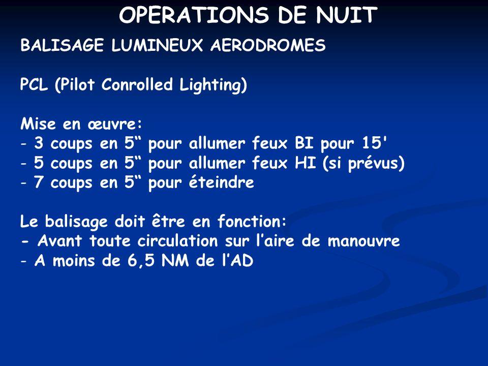 OPERATIONS DE NUIT BALISAGE LUMINEUX AERODROMES PCL (Pilot Conrolled Lighting) Mise en œuvre: - 3 coups en 5 pour allumer feux BI pour 15' - 5 coups e