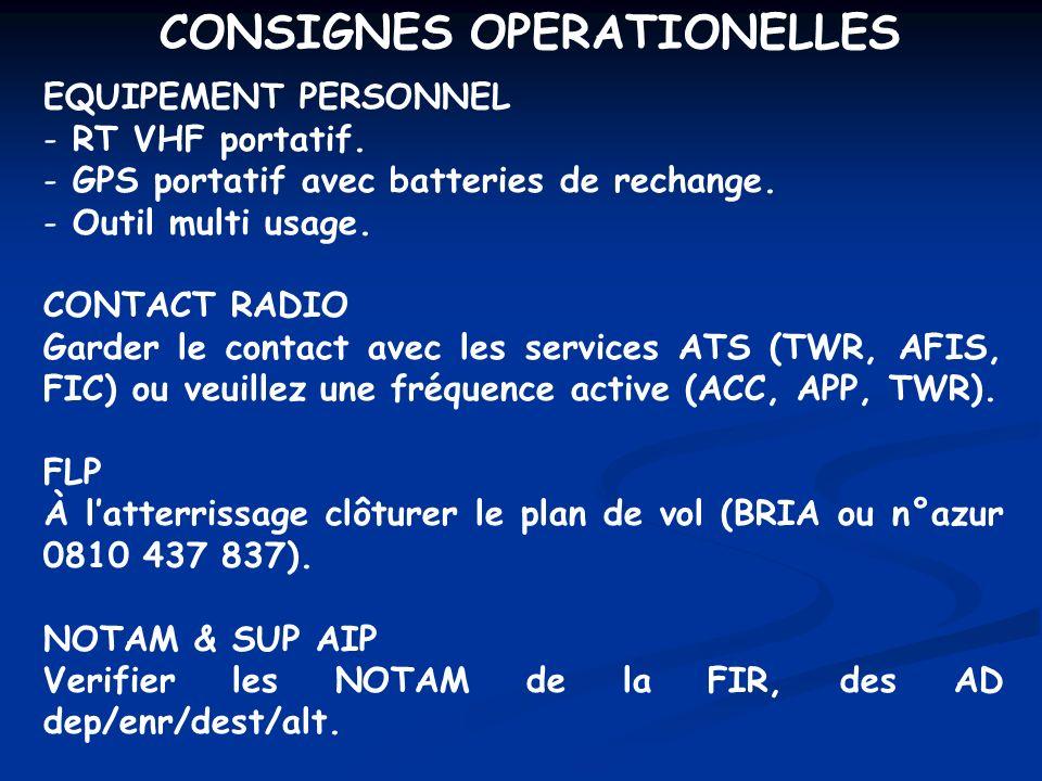 CONSIGNES OPERATIONELLES EQUIPEMENT PERSONNEL - RT VHF portatif. - GPS portatif avec batteries de rechange. - Outil multi usage. CONTACT RADIO Garder