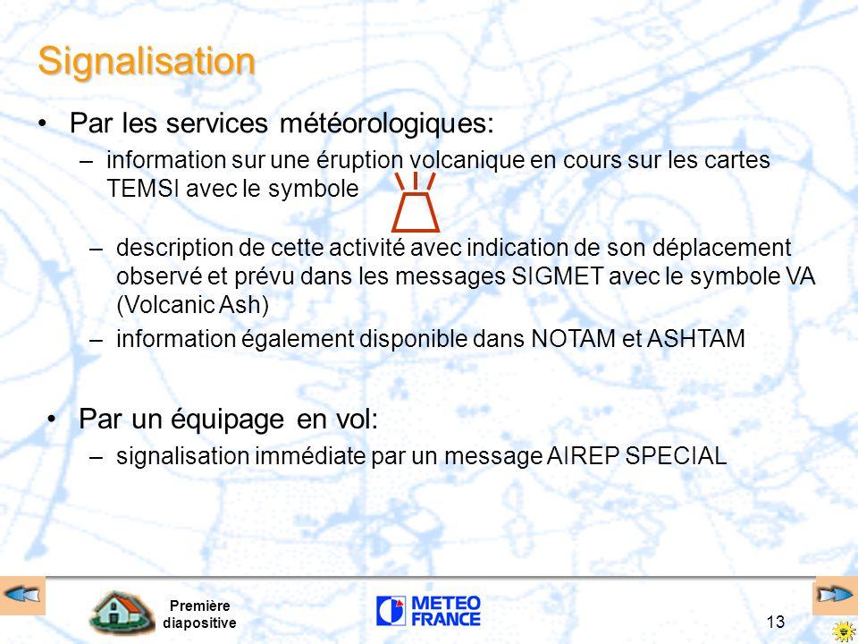 Première diapositive 13 Signalisation Par les services météorologiques: –information sur une éruption volcanique en cours sur les cartes TEMSI avec le