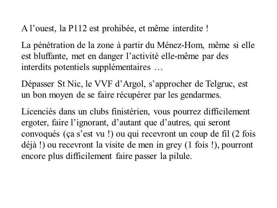A louest, la P112 est prohibée, et même interdite ! La pénétration de la zone à partir du Ménez-Hom, même si elle est bluffante, met en danger lactivi