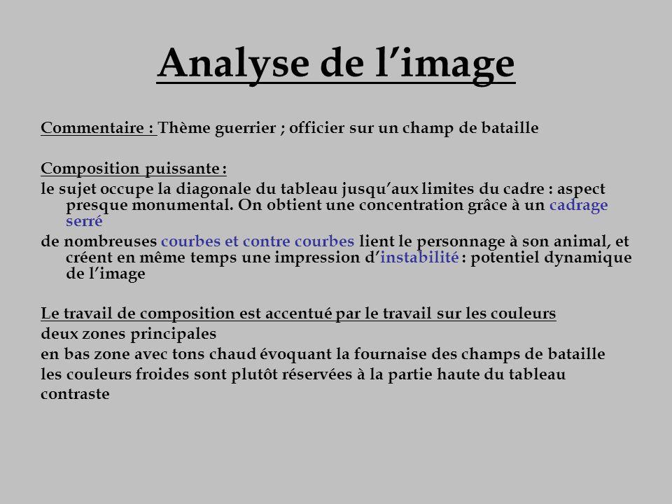 Analyse de limage Commentaire : Thème guerrier ; officier sur un champ de bataille Composition puissante : le sujet occupe la diagonale du tableau jus
