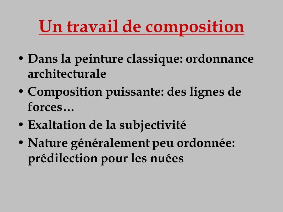 Un travail de composition Dans la peinture classique: ordonnance architecturale Composition puissante: des lignes de forces… Exaltation de la subjecti