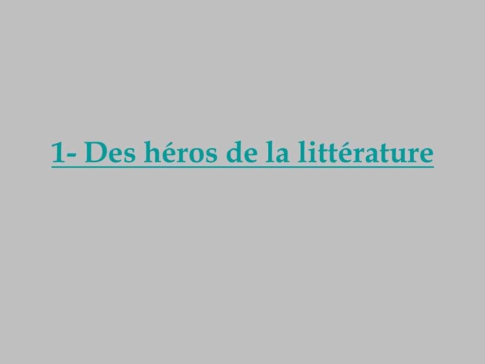 1- Des héros de la littérature