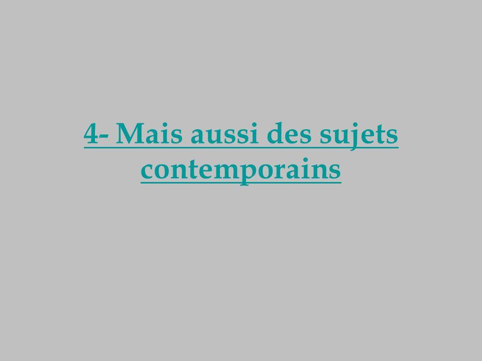 4- Mais aussi des sujets contemporains