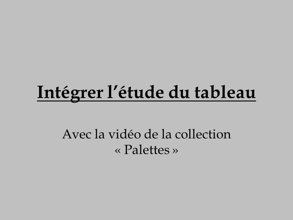 Intégrer létude du tableau Avec la vidéo de la collection « Palettes »