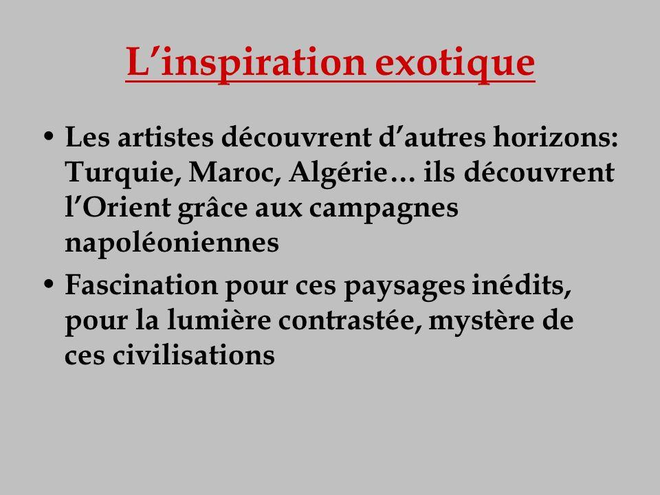 Linspiration exotique Les artistes découvrent dautres horizons: Turquie, Maroc, Algérie… ils découvrent lOrient grâce aux campagnes napoléoniennes Fas