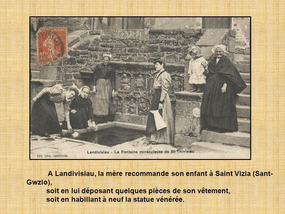 A Landivisiau, la mère recommande son enfant à Saint Vizia (Sant- Gwzio), soit en lui déposant quelques pièces de son vêtement, soit en habillant à neuf la statue vénérée.
