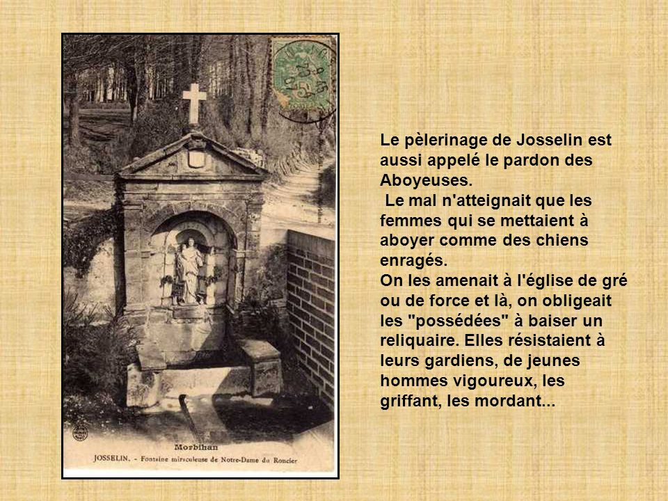 Le pèlerinage de Josselin est aussi appelé le pardon des Aboyeuses.
