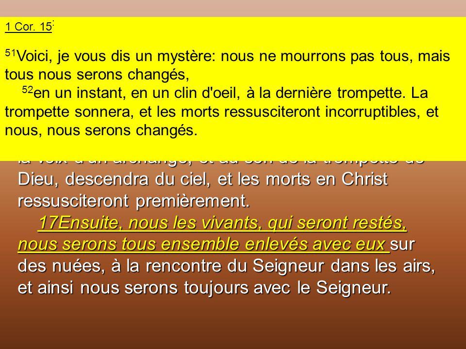 1 Thes. 4 : 15 Voici, en effet, ce que nous vous déclarons d'après la parole du Seigneur: nous les vivants, restés pour l'avènement du Seigneur, nous