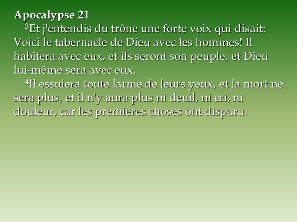Apocalypse 21 3 Et j'entendis du trône une forte voix qui disait: Voici le tabernacle de Dieu avec les hommes! Il habitera avec eux, et ils seront son