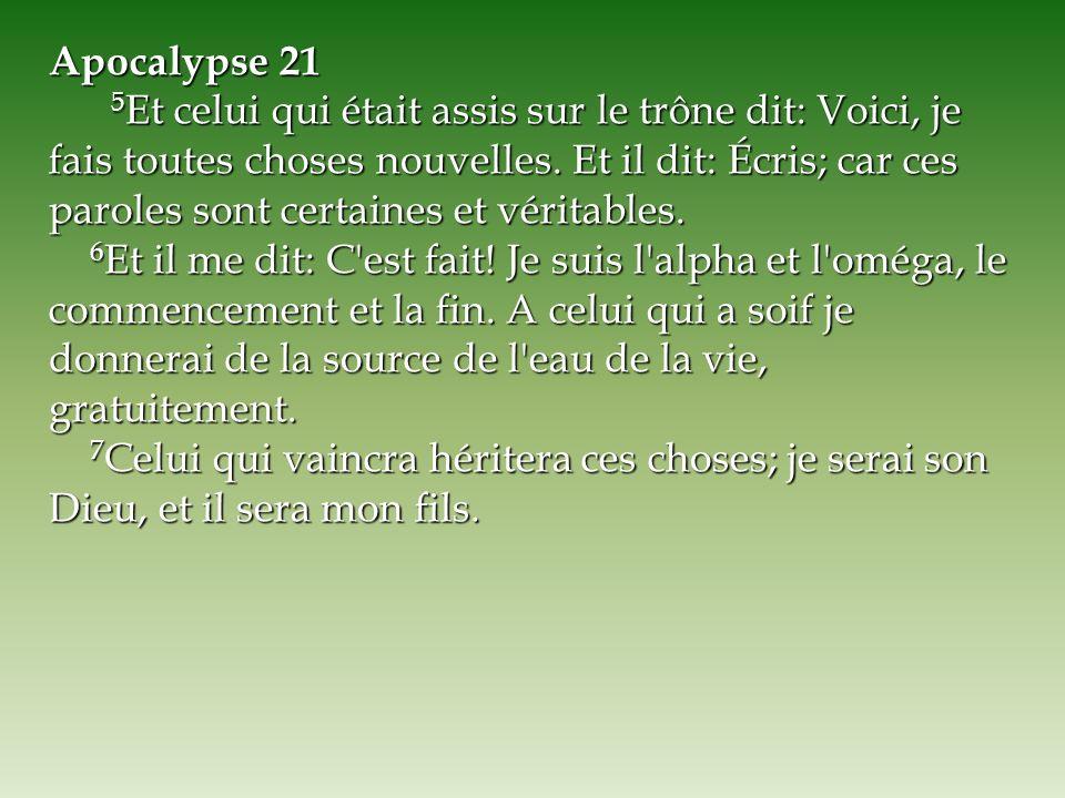 Apocalypse 21 5 Et celui qui était assis sur le trône dit: Voici, je fais toutes choses nouvelles. Et il dit: Écris; car ces paroles sont certaines et