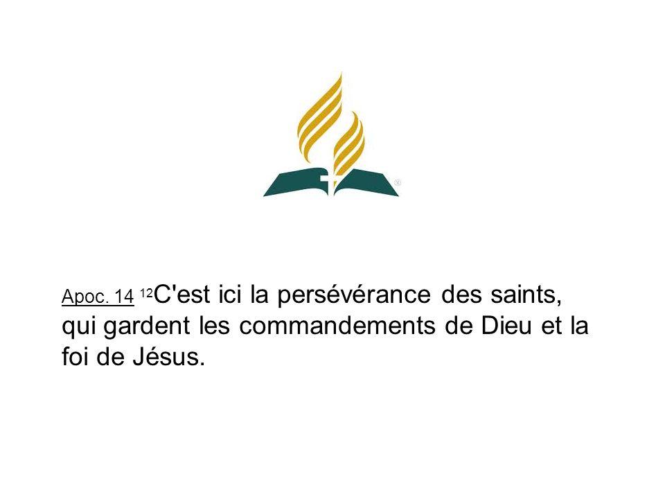 Apoc. 14 12 C'est ici la persévérance des saints, qui gardent les commandements de Dieu et la foi de Jésus.