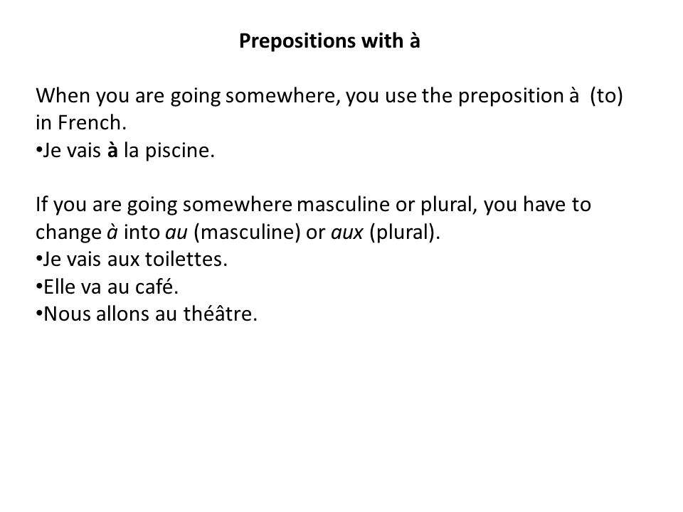 Prepositions with à When you are going somewhere, you use the preposition à (to) in French.