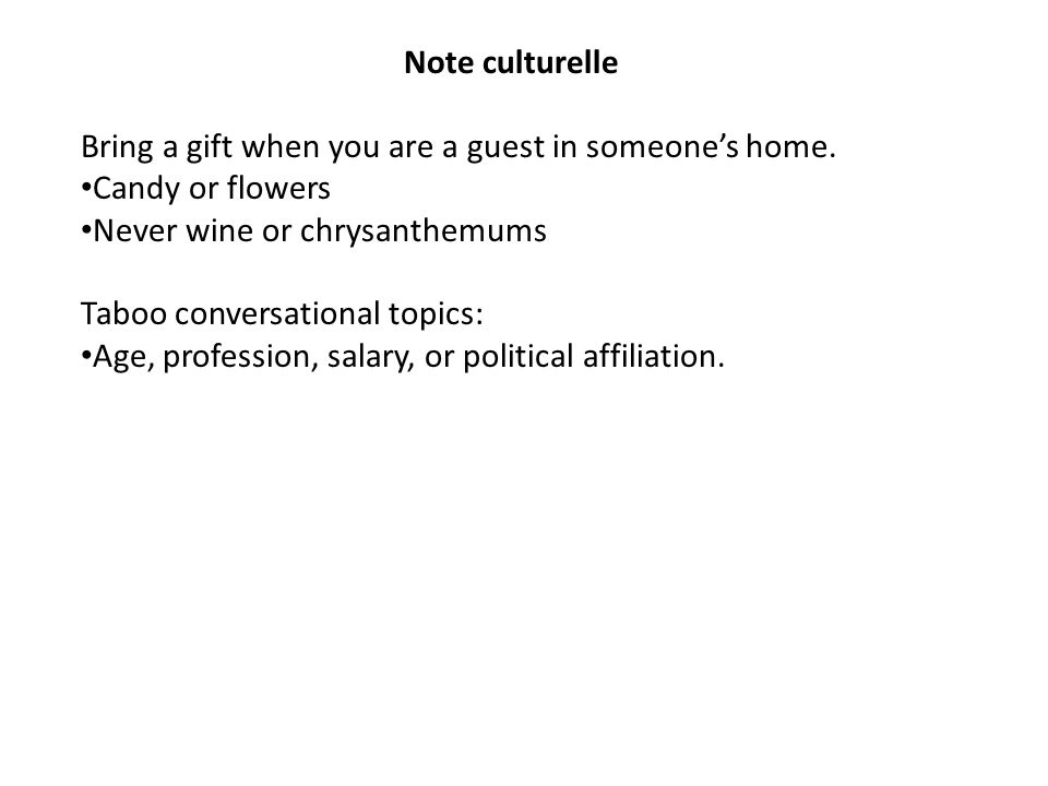Note culturelle Bring a gift when you are a guest in someones home.