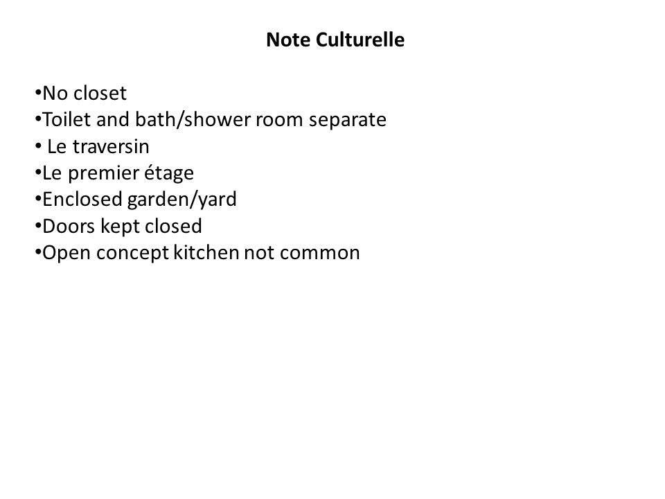 Note Culturelle No closet Toilet and bath/shower room separate Le traversin Le premier étage Enclosed garden/yard Doors kept closed Open concept kitchen not common
