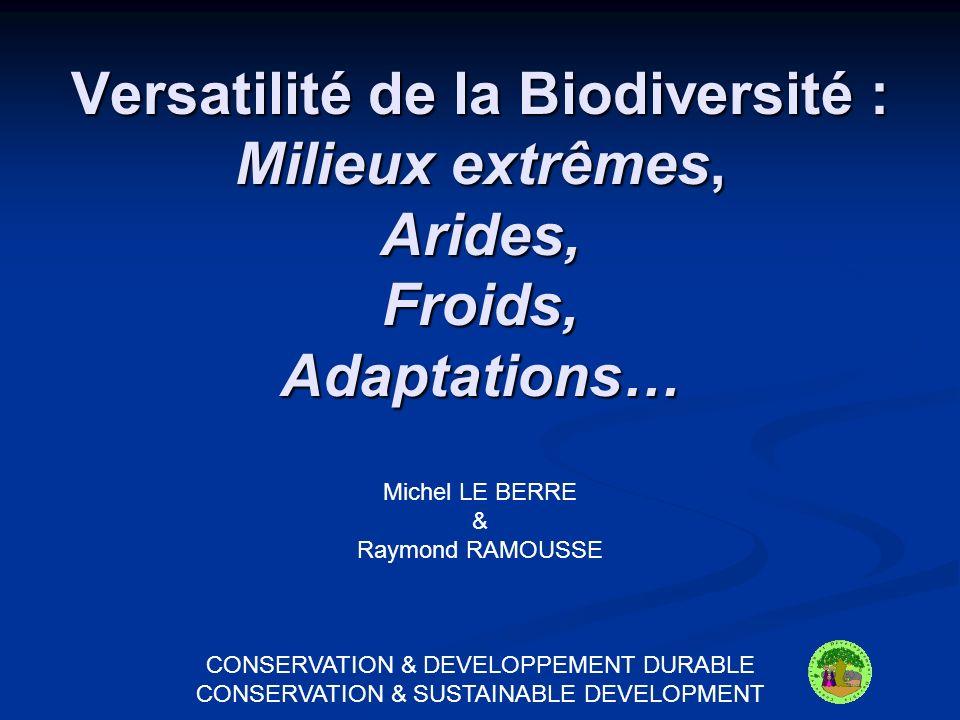 Versatilité de la Biodiversité : Milieux extrêmes, Arides, Froids, Adaptations… Michel LE BERRE & Raymond RAMOUSSE CONSERVATION & DEVELOPPEMENT DURABLE CONSERVATION & SUSTAINABLE DEVELOPMENT