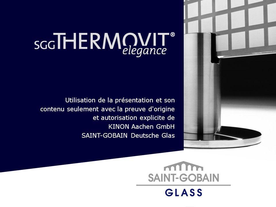 Utilisation de la présentation et son contenu seulement avec la preuve d'origine et autorisation explicite de KINON Aachen GmbH SAINT-GOBAIN Deutsche