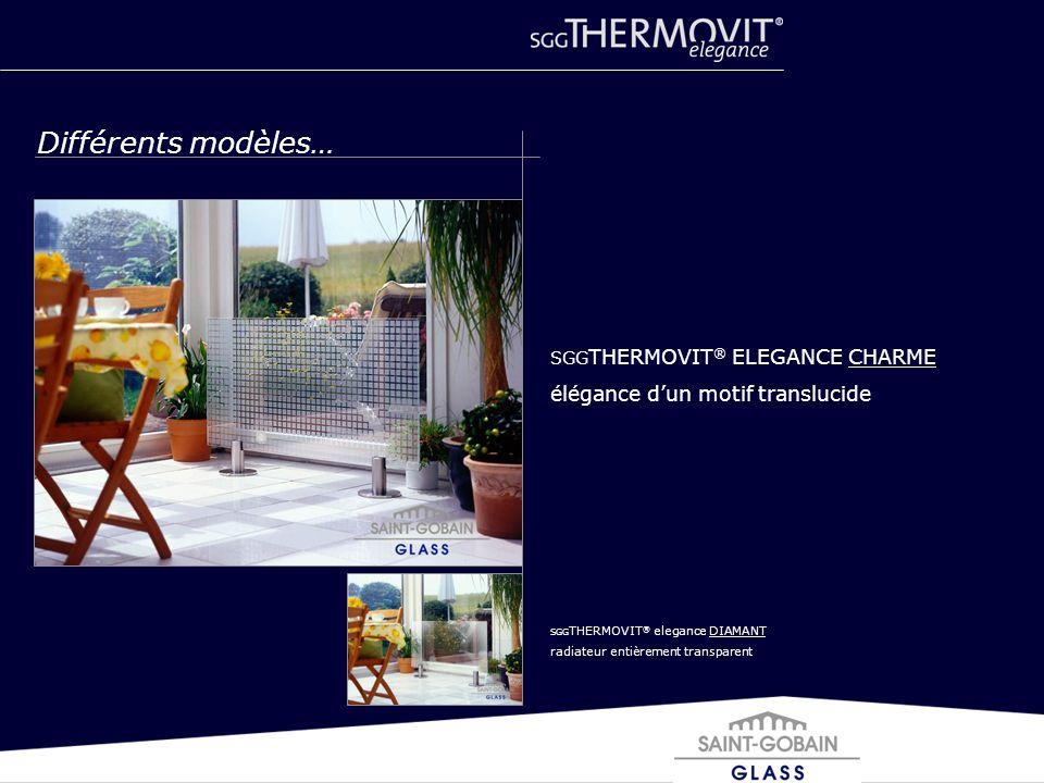 Différents modèles… SGG THERMOVIT ® ELEGANCE CHARME élégance dun motif translucide SGG THERMOVIT ® elegance DIAMANT radiateur entièrement transparent