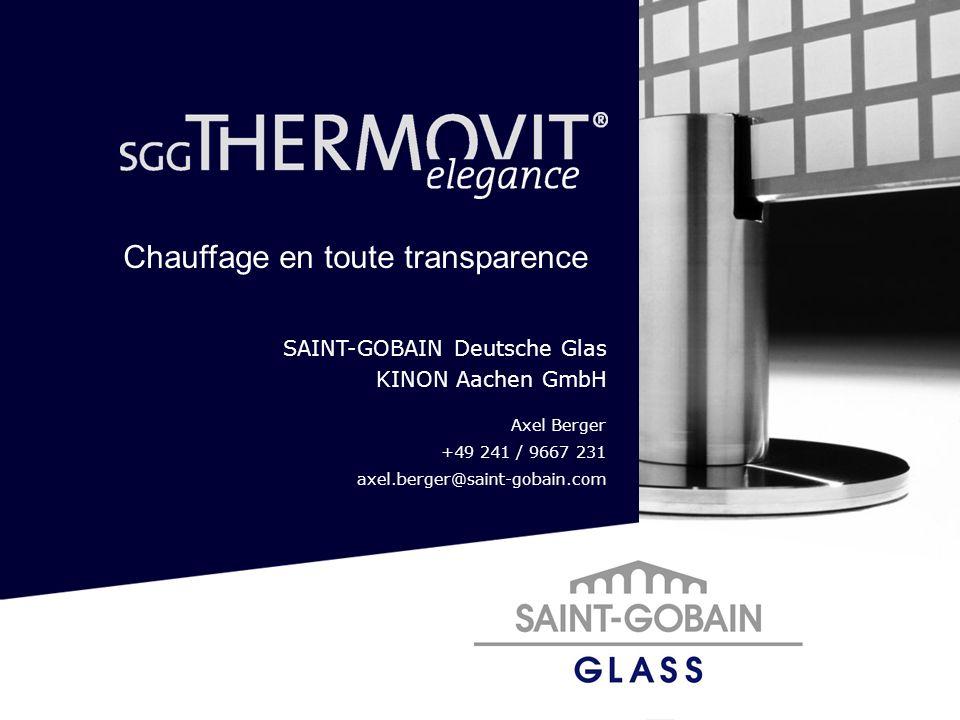 SAINT-GOBAIN Deutsche Glas KINON Aachen GmbH Axel Berger +49 241 / 9667 231 axel.berger@saint-gobain.com Chauffage en toute transparence