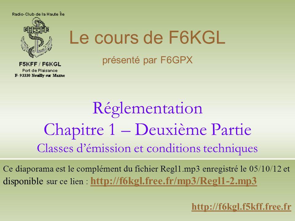 Réglementation Chapitre 1 – Deuxième Partie Classes démission et conditions techniques http://f6kgl.f5kff.free.fr Le cours de F6KGL présenté par F6GPX