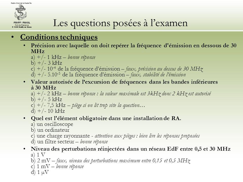 Les questions posées à lexamen Conditions techniques Précision avec laquelle on doit repérer la fréquence d'émission en dessous de 30 MHz a) +/- 1 kHz