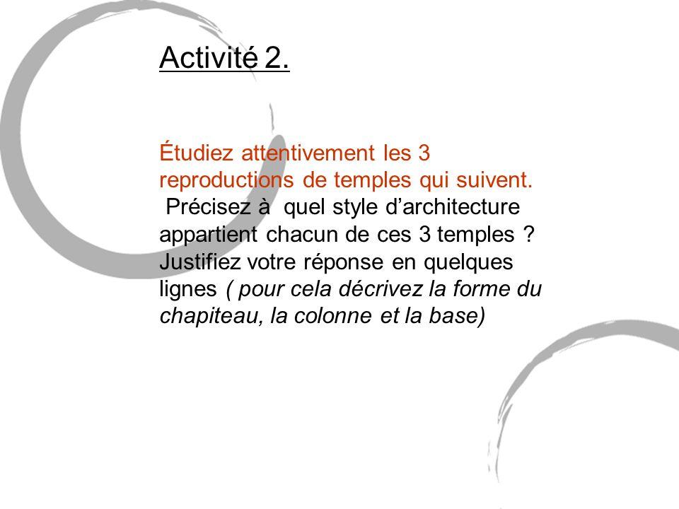 Activité 2. Étudiez attentivement les 3 reproductions de temples qui suivent. Précisez à quel style darchitecture appartient chacun de ces 3 temples ?