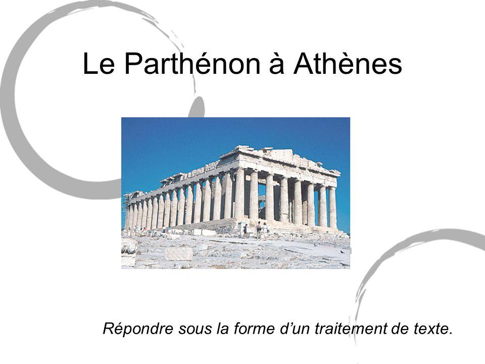 Le Parthénon à Athènes Répondre sous la forme dun traitement de texte.