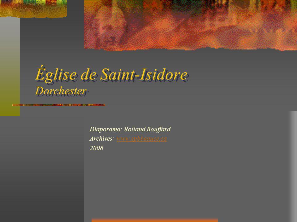 Église de Saint-Isidore Dorchester Diaporama: Rolland Bouffard Archives: www.spbbeauce.cawww.spbbeauce.ca 2008