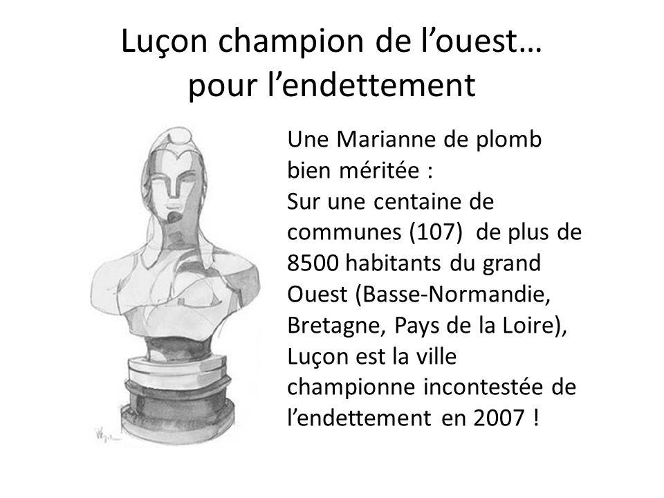 Luçon champion de louest… pour lendettement Une Marianne de plomb bien méritée : Sur une centaine de communes (107) de plus de 8500 habitants du grand