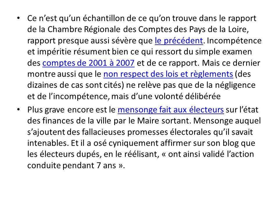Ce nest quun échantillon de ce quon trouve dans le rapport de la Chambre Régionale des Comptes des Pays de la Loire, rapport presque aussi sévère que