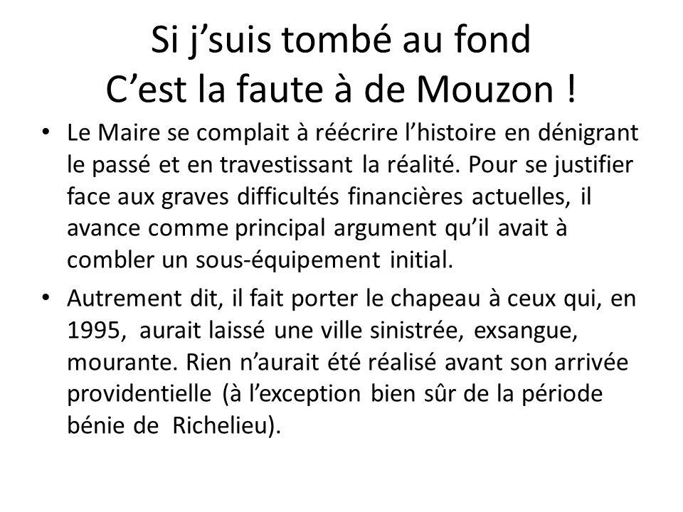 Si jsuis tombé au fond Cest la faute à de Mouzon ! Le Maire se complait à réécrire lhistoire en dénigrant le passé et en travestissant la réalité. Pou