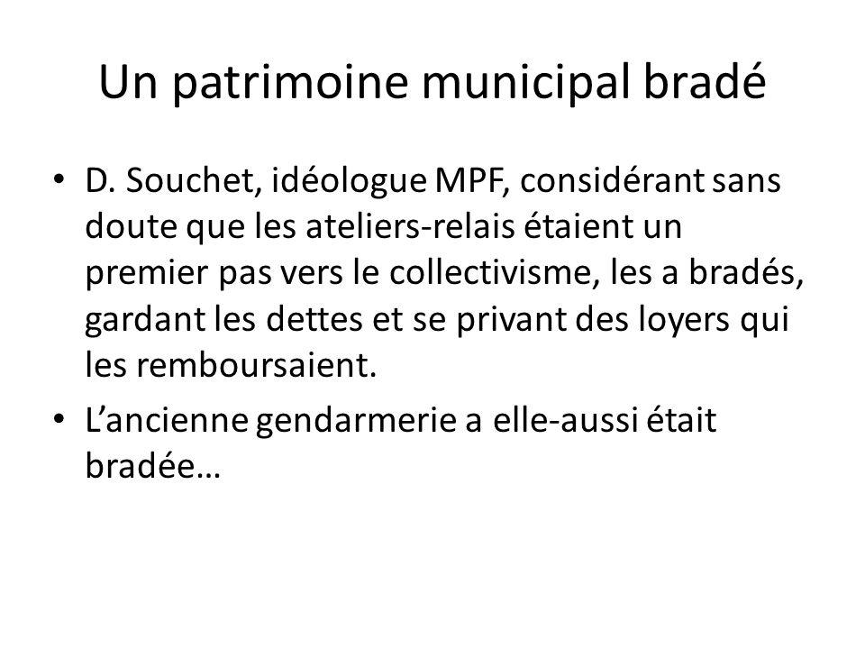 Un patrimoine municipal bradé D. Souchet, idéologue MPF, considérant sans doute que les ateliers-relais étaient un premier pas vers le collectivisme,