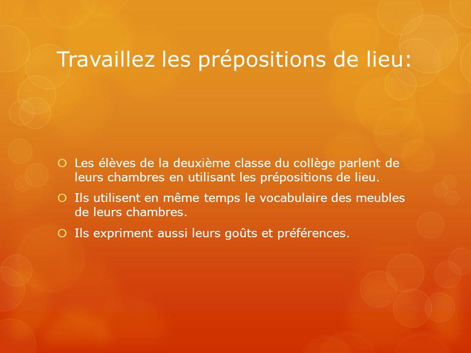 Travaillez les prépositions de lieu: Les élèves de la deuxième classe du collège parlent de leurs chambres en utilisant les prépositions de lieu.