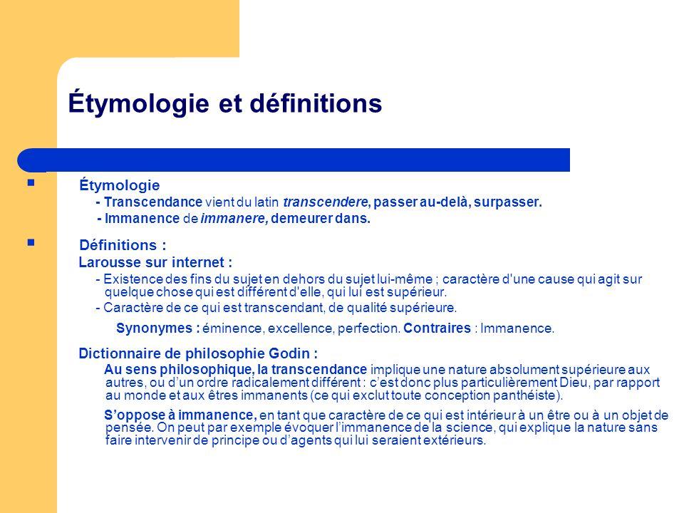 Étymologie et définitions Étymologie - Transcendance vient du latin transcendere, passer au-delà, surpasser.