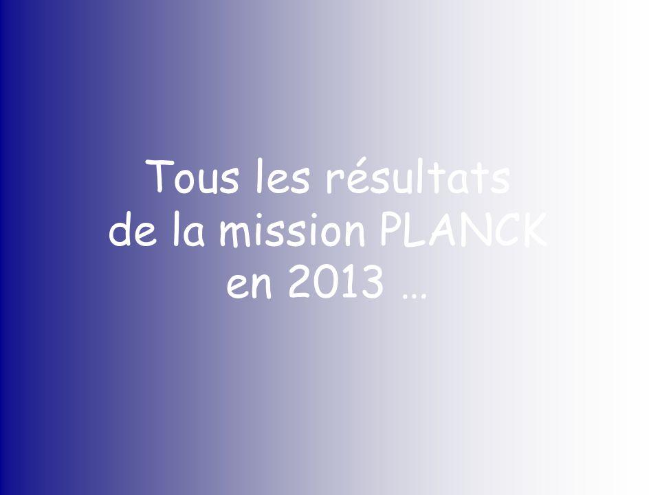 Tous les résultats de la mission PLANCK en 2013 …