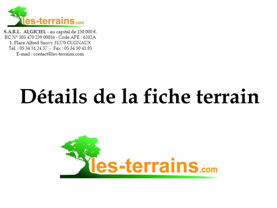Détails de la fiche terrain S.A.R.L. ALGICIEL - au capital de 150 000. RC N° 503 470 239 00016 - Code APE : 6202A 1, Place Alfred Sauvy 31270 CUGNAUX