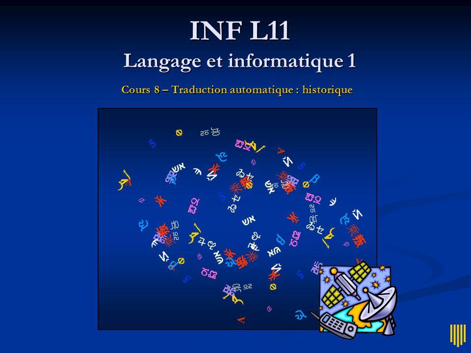 INF L11 Langage et informatique 1 Cours 8 – Traduction automatique : historique