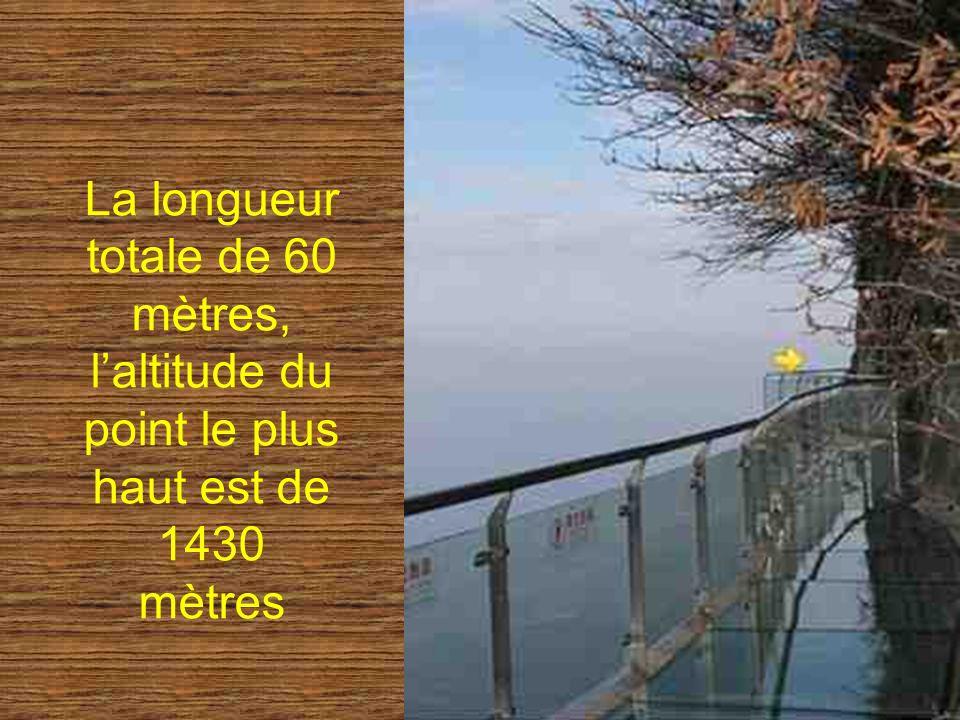 La longueur totale de 60 mètres, laltitude du point le plus haut est de 1430 mètres
