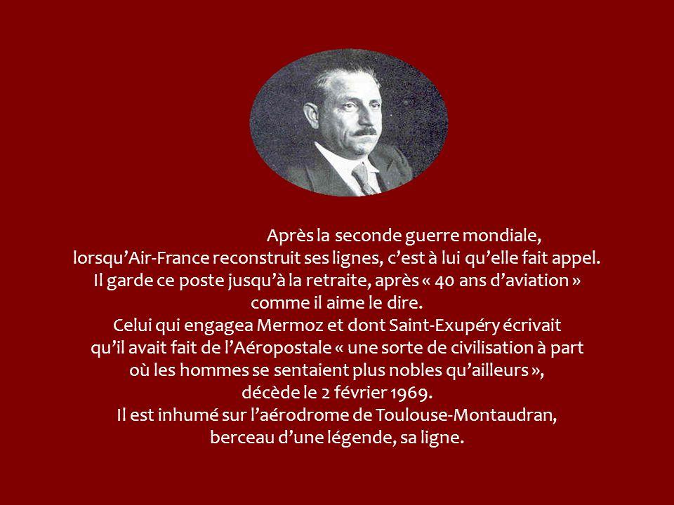 Après avoir été chef « daéroplace » à Malaga, Didier Daurat (1891-1969) prend la direction de lexploitation des lignes Latécoère à Toulouse dès le 1 e