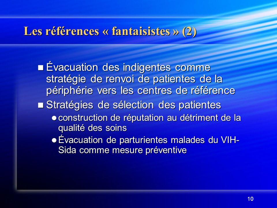10 Les références « fantaisistes » (2) Évacuation des indigentes comme stratégie de renvoi de patientes de la périphérie vers les centres de référence