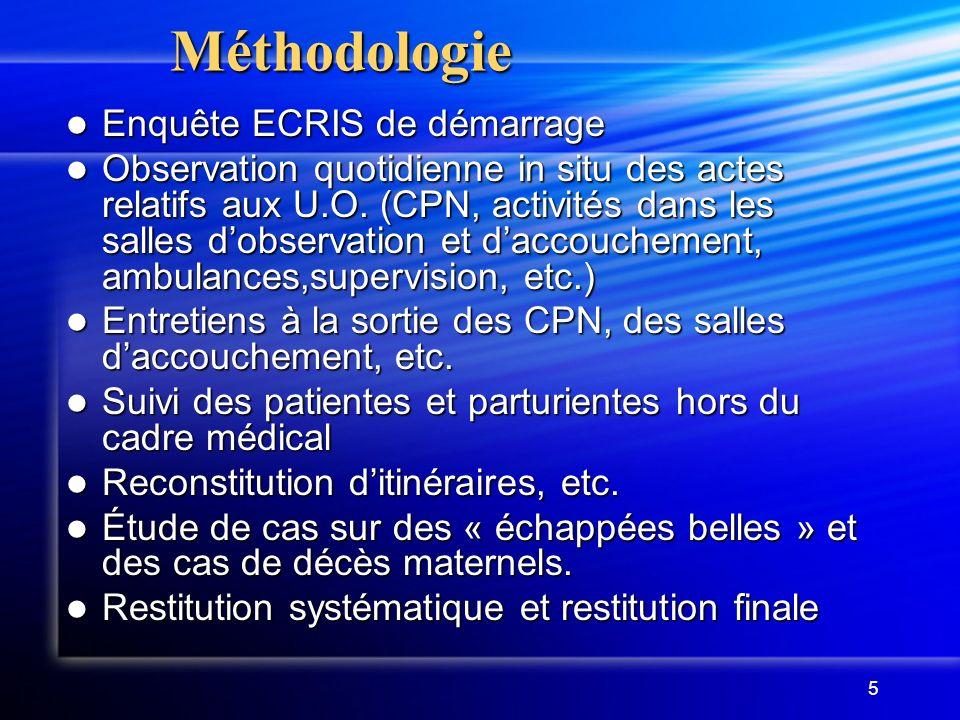 5Méthodologie Enquête ECRIS de démarrage Enquête ECRIS de démarrage Observation quotidienne in situ des actes relatifs aux U.O. (CPN, activités dans l