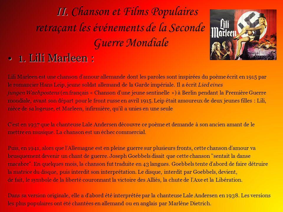II. II. Chanson et Films Populaires retraçant les événements de la Seconde Guerre Mondiale 1. Lili Marleen :1. Lili Marleen : Lili Marleen est une cha