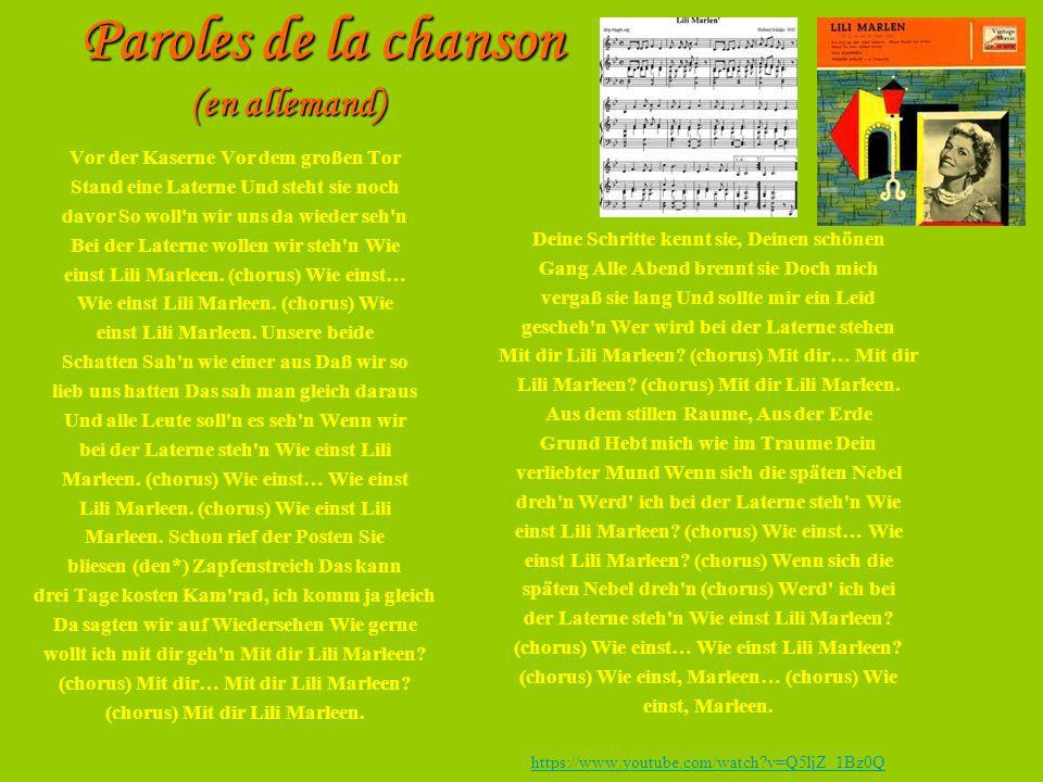 Paroles de la chanson (en allemand) Vor der Kaserne Vor dem großen Tor Stand eine Laterne Und steht sie noch davor So woll'n wir uns da wieder seh'n B