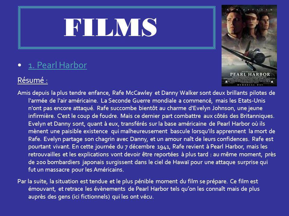 FILMS 1. Pearl Harbor Résumé : Amis depuis la plus tendre enfance, Rafe McCawley et Danny Walker sont deux brillants pilotes de l'armée de l'air améri