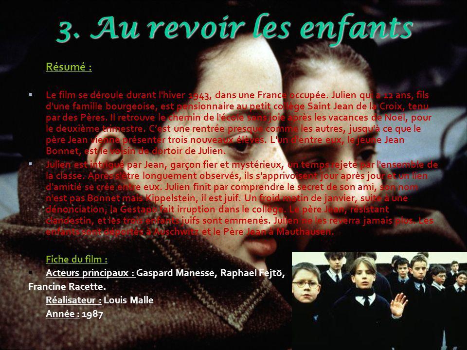 3. Au revoir les enfants Résumé : Le film se déroule durant l'hiver 1943, dans une France occupée. Julien qui a 12 ans, fils d'une famille bourgeoise,