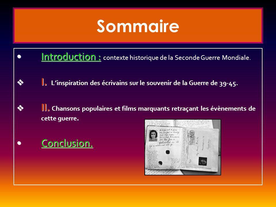Sommaire Introduction :Introduction : contexte historique de la Seconde Guerre Mondiale. I. I. Linspiration des écrivains sur le souvenir de la Guerre